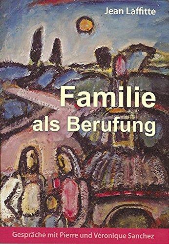 Familie als Berufung: Gespräche mit Pierre und: Jean Laffitte