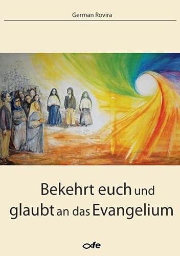 Bekehrt euch und glaubt an das Evangelium: Impulse zur Neuevangelisierung Europas: Rovira, German
