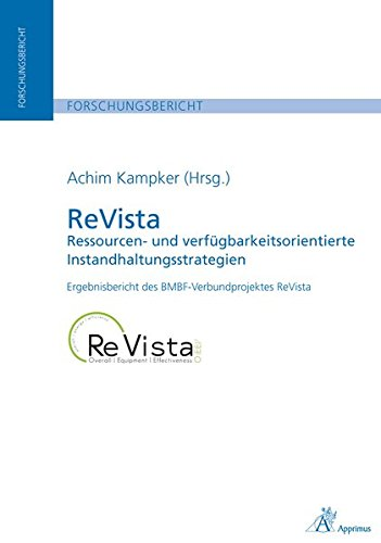 ReVista - Ressourcen- und verfügbarkeitsorientierte Instandhaltungsstrategien: Achim Kampker