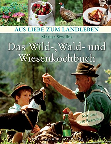 9783863620011: Das Wild-, Wald- und Wiesenkochbuch: Qualität, gesund, regional, ökologisch, Wild, Pilze, Beeren, Kräuter
