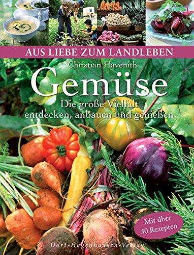 9783863620035: Gemüse. Die große Vielfalt entdecken, anbauen und genießen (Aus Liebe zum Landleben)