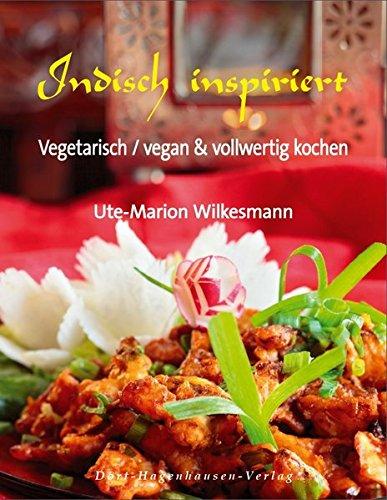 9783863620158: Indisch inspiriert: Vegetarisch / vegan & vollwertig kochen