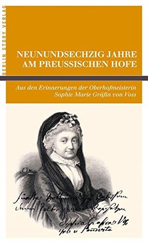Neunundsechzig Jahre am Preussischen Hofe: Aus den Erinnerungen der Oberhofmeisterin Sophie Marie Gräfin von Voss