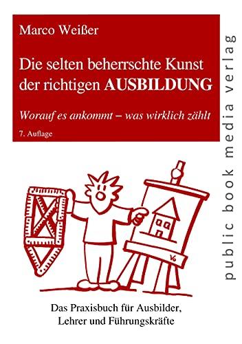9783863690281: Die selten beherrschte Kunst der richtigen Ausbildung: Worauf es ankommt - was wirklich zaehlt (German Edition)