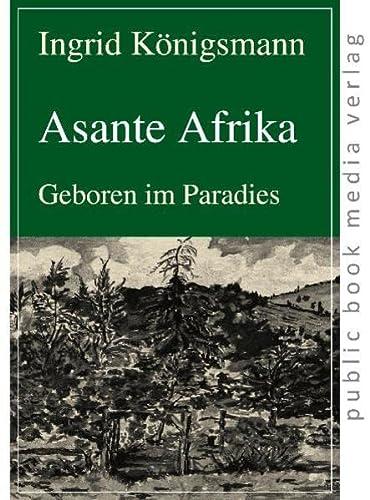 Asante Afrika: Geboren im Paradies: Königsmann, Ingrid