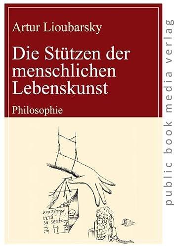 9783863690922: Die St�tzen der menschlichen Lebenskunst: Philosophie