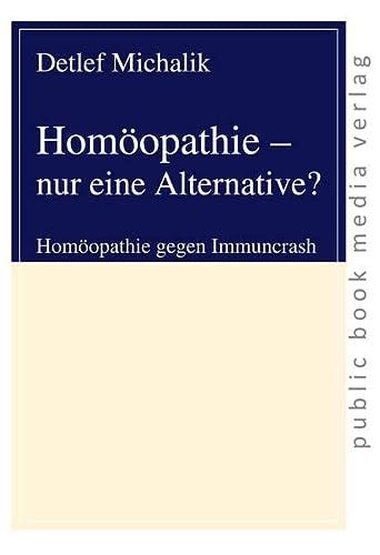9783863692117: Homöopathie - nur eine Alternative?: Homöopathie gegen Immuncrash