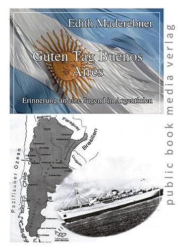 9783863692636: Guten Tag Buenos Aires: Erinnerung an eine Jugend in Argentinien