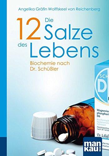 Die 12 Salze des Lebens. Biochemie nach Dr. Schüßler: Kompakt-Ratgeber: Wolffskeel von ...