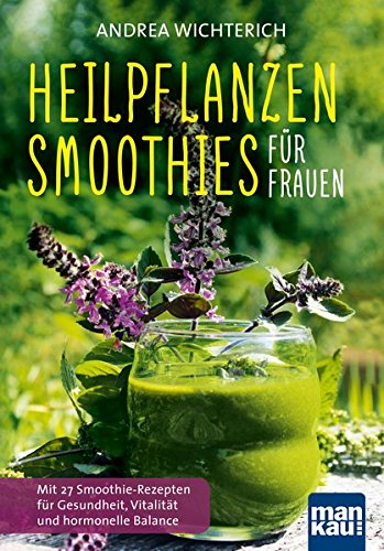 9783863743260: Heilpflanzen-Smoothies für Frauen: Mit 27 Smoothie-Rezepten für Gesundheit, Vitalität und hormonelle Balance