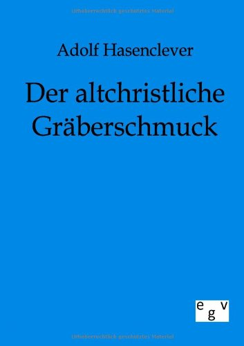 Der Altchristliche Gr Berschmuck: Adolf Hasenclever
