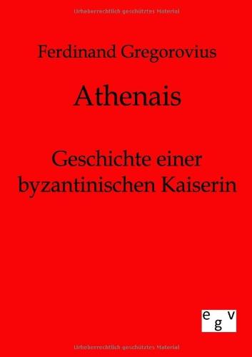 Athenais: Ferdinand Gregorovius