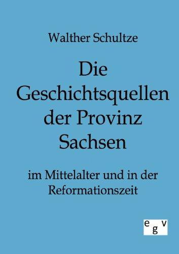 Die Geschichtsquellen Der Provinz Sachsen Im Mittelalter Und in Der Reformationszeit: Walther ...