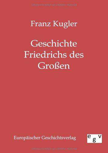 Geschichte Friedrichs Des Gro En: Franz Kugler