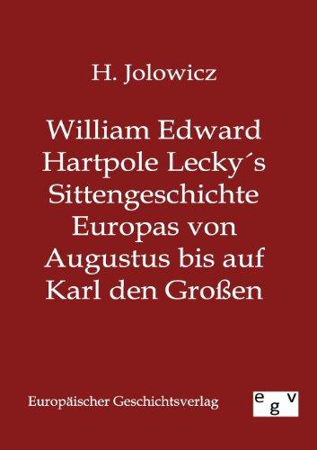 William Edward Hartpole Lecky s Sittengeschichte Europas von Augustus bis auf Karl den Großen