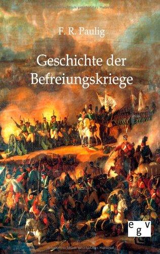 Geschichte der Befreiungskriege: Ein Beitrag preuischer Geschichte der Jahre 1805-1816: F. R. Paulig