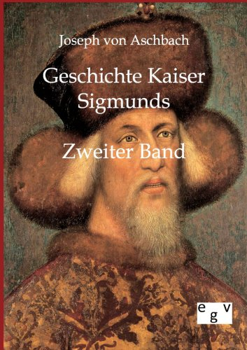Geschichte Kaiser Sigmunds: Joseph von Aschbach