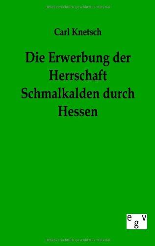 9783863824778: Die Erwerbung Der Herrschaft Schmalkalden Durch Hessen