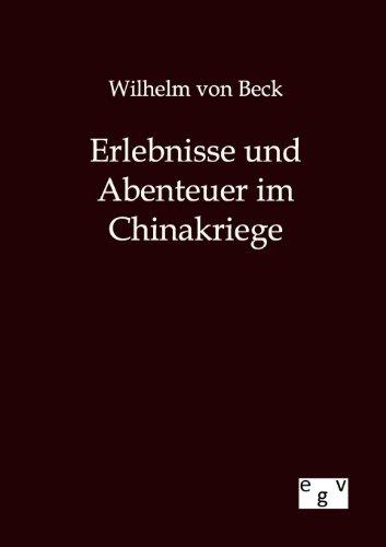 Erlebnisse Und Abenteuer Im Chinakriege: Wilhelm von Beck