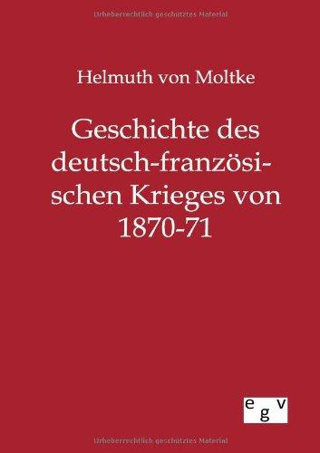 Geschichte des deutsch-französischen Krieges von 1870-71: Helmuth von Moltke