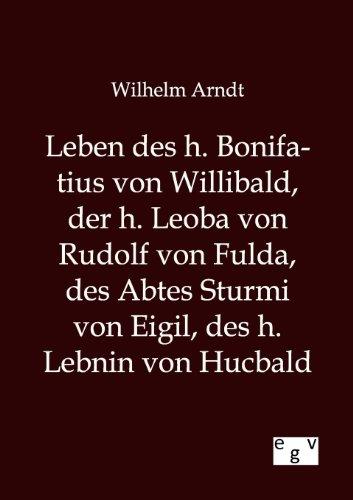 Leben Des H. Bonifatius Von Willibald, Der H. Leoba Von Rudolf Von Fulda, Des Abtes Sturmi Von ...