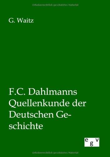 F.C. Dahlmanns Quellenkunde Der Deutschen Geschichte: G. Waitz