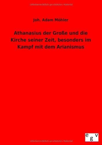 9783863828349: Athanasius der Große und die Kirche seiner Zeit, besonders im Kampf mit dem Arianismus