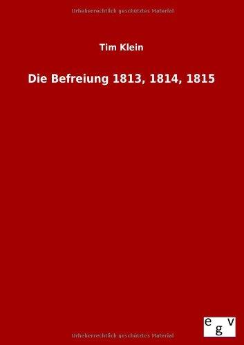 Die Befreiung 1813, 1814, 1815: Tim Klein