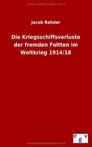 9783863829735: Die Kriegsschiffsverluste der fremden Foltten im Weltkrieg 1914/18 (German Edition)