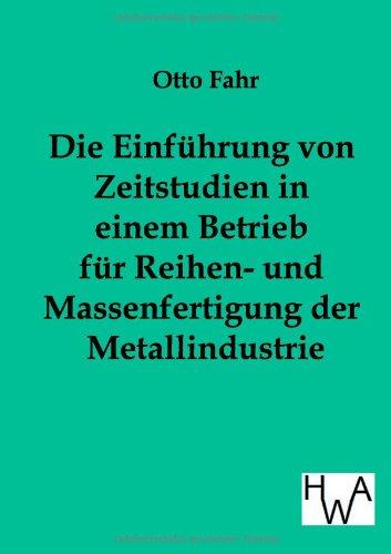 Einf Hrung Von Zeitstudien in Einem Betrieb Fur Reihen- Und Massenfertigung Der Metallindustrie: ...