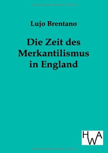 Die Zeit des Merkantilismus in England: Lujo Brentano