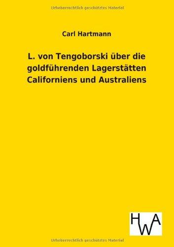 L. Von Tengoborski Uber Die Goldfuhrenden Lagerstatten Californiens Und Australiens in Ihren ...