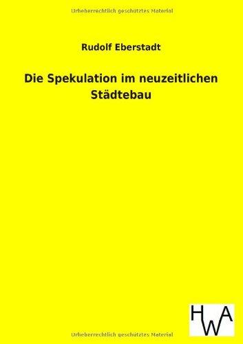 Die Spekulation Im Neuzeitlichen Stadtebau: Rudolf Eberstadt