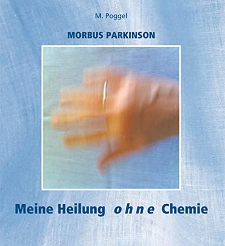 9783863860318: Morbus Parkinson - Meine Heilung ohne Chemie