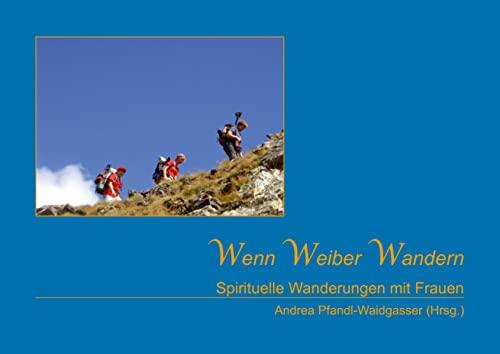 9783863863067: Wenn Weiber Wandern: Spirituelle Wanderungen mit Frauen