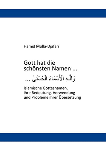Gott hat die schonsten Namen .: Islamische Gottesnamen, ihre Bedeutung, Verwendung und Probleme ...