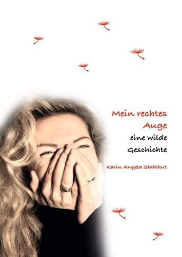 Mein rechtes Auge: eine wilde Geschichte: Stahlhut, Karin Angela