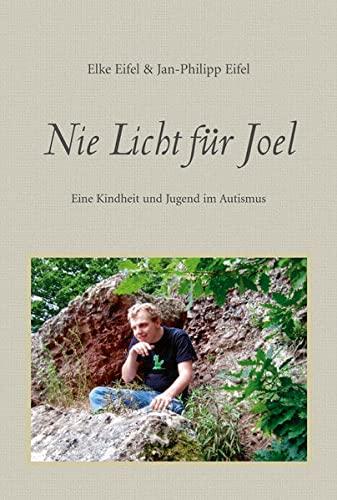 Nie Licht für Joel: Eine Kindheit und: Elke Eifel, Jan-Philipp