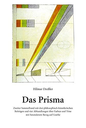 9783863866358: Das Prisma: 2. Sammelband mit drei philosophisch-k�nstlerischen Beitr�gen und vier Abhandlungen �ber Farben und T�ne mit besonderem Bezug auf Goethe