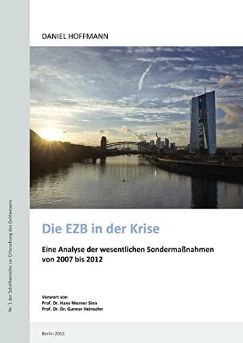 Die EZB in der Krise: Eine Analyse der wesentlichen Sondermanahmen von 2007 bis 2012: Daniel ...