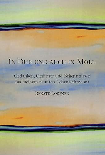 9783863869090: In Dur und auch in Moll: Gedanken, Gedichte und Bekenntnisse aus meinem neuntenLebensjahrzehnt