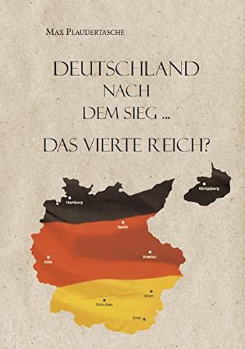 9783863869298: Deutschland nach dem Sieg ...: Das vierte Reich?