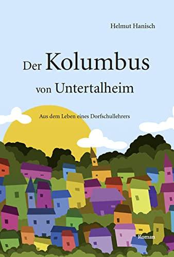 9783863869434: Der Kolumbus von Untertalheim: Aus dem Leben eines Dorfschullehrers