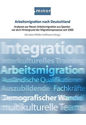 9783863874186: Arbeitsmigration nach Deutschland: Analysen zur Neuen Arbeitsmigration aus Spanien vor dem Hintergrund der Migrationsprozesse seit 1960