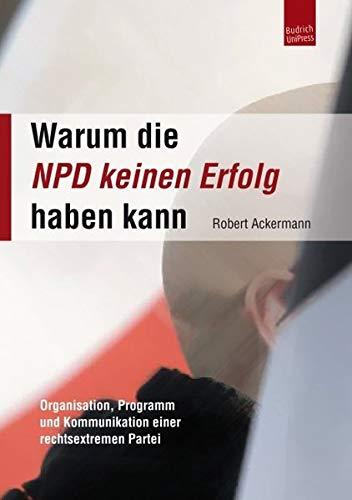 9783863880125: Warum die NPD keinen Erfolg haben kann: Organisation, Programm und Kommunikation einer rechtsextremen Partei