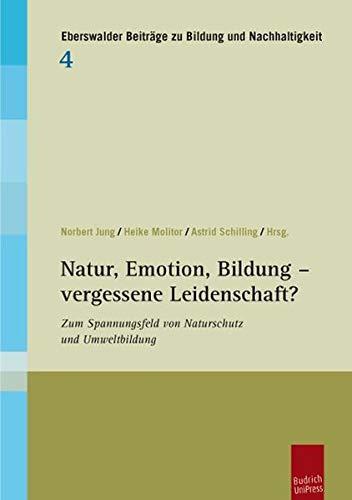 9783863880835: Natur, Emotion, Bildung - vergessene Leidenschaft?: Zum Spannungsfeld von Naturschutz und Umweltbildung