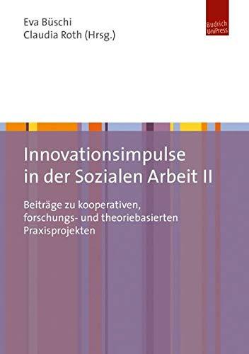 9783863880941: Innovationsimpulse in der Sozialen Arbeit II: Beiträge zu kooperativen, forschungs- und theoriebasierten Praxisprojekten