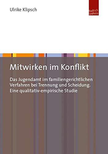 Mitwirken im Konflikt: Das Jugendamt im familiengerichtlichen Verfahren bei Trennung und Scheidung....