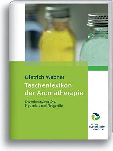 9783864010101: Taschenlexikon der Aromatherapie: Die etherischen Öle, Hydrolate und Trägeröle