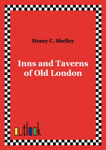 Inns and Taverns of Old London: HENRY C. SHELLEY